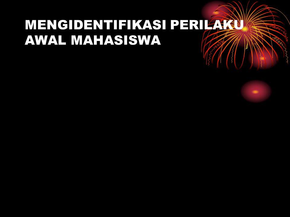 MENGIDENTIFIKASI PERILAKU AWAL MAHASISWA