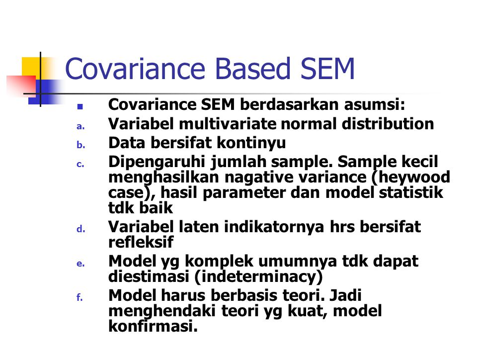 Covariance Based SEM Covariance SEM berdasarkan asumsi: