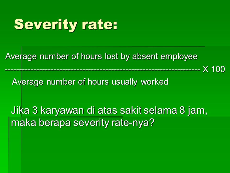 Severity rate: Average number of hours lost by absent employee