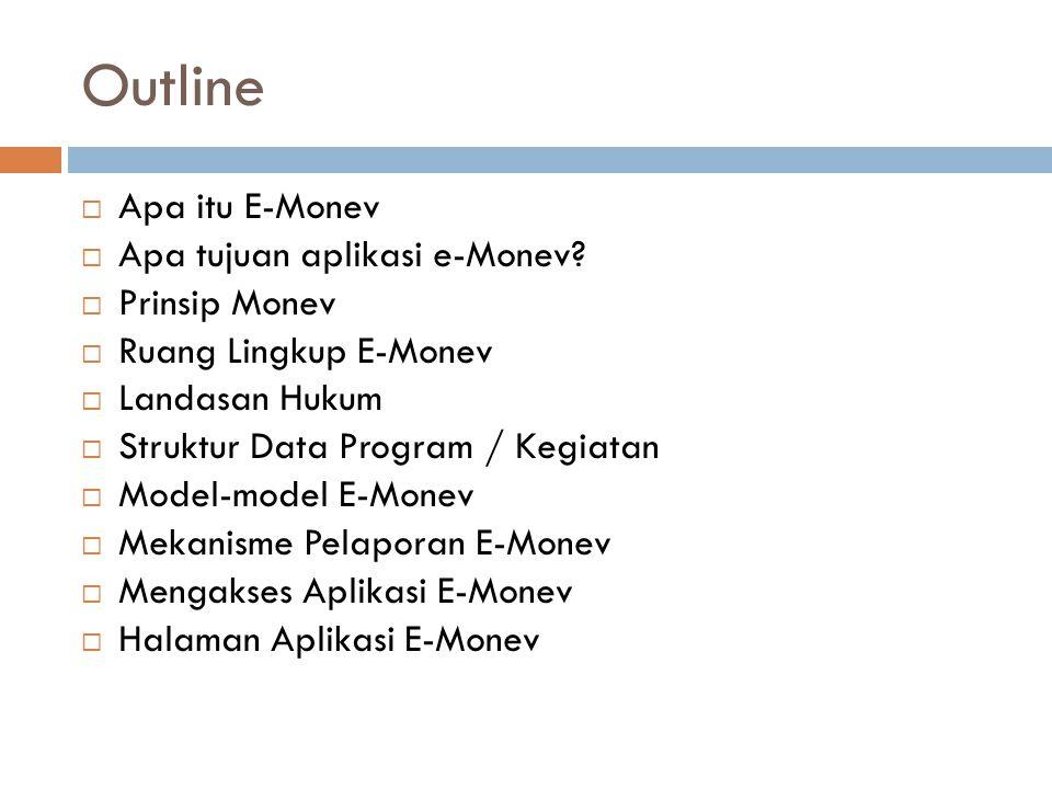 Outline Apa itu E-Monev Apa tujuan aplikasi e-Monev Prinsip Monev