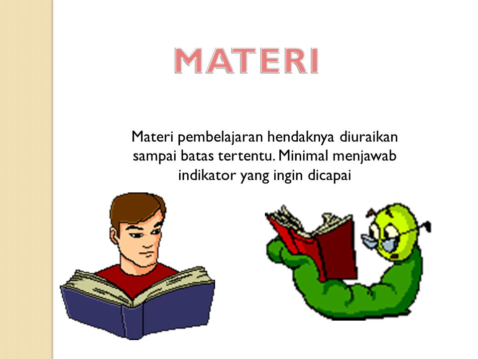 MATERI Materi pembelajaran hendaknya diuraikan sampai batas tertentu.