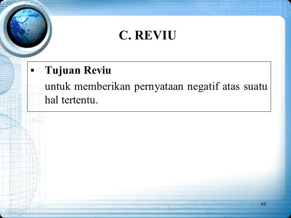 C. REVIU Tujuan Reviu untuk memberikan pernyataan negatif atas suatu hal tertentu.