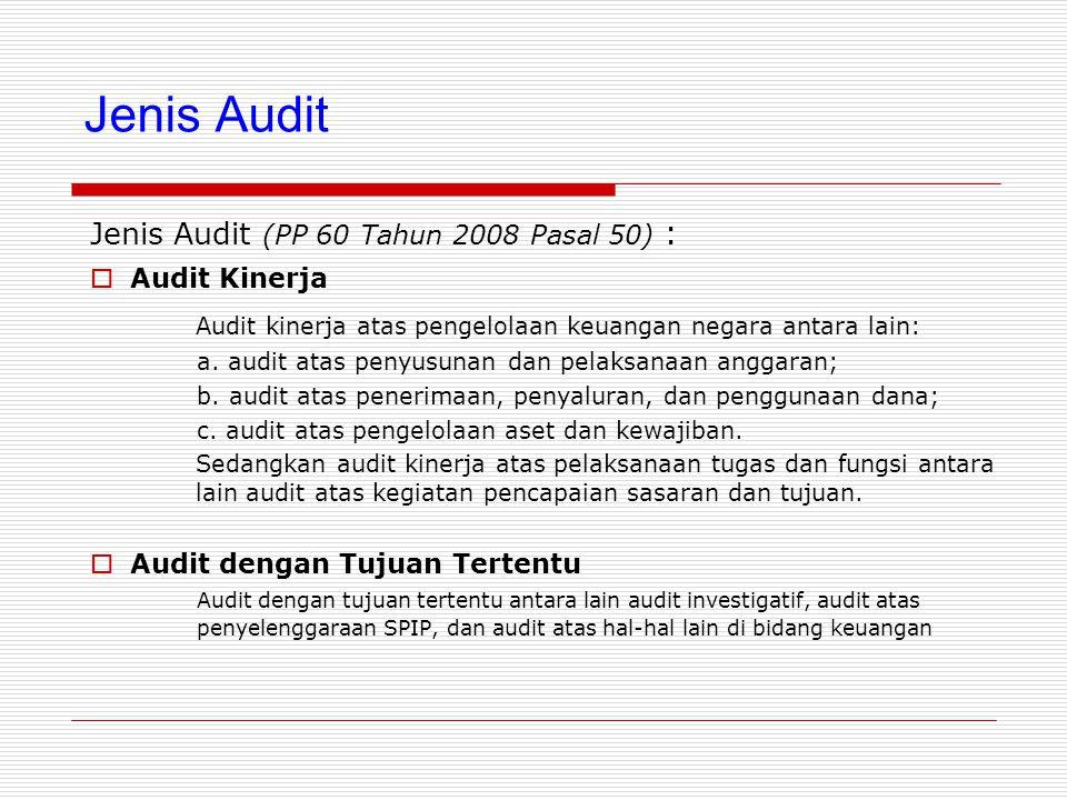 Jenis Audit Jenis Audit (PP 60 Tahun 2008 Pasal 50) : Audit Kinerja. Audit kinerja atas pengelolaan keuangan negara antara lain: