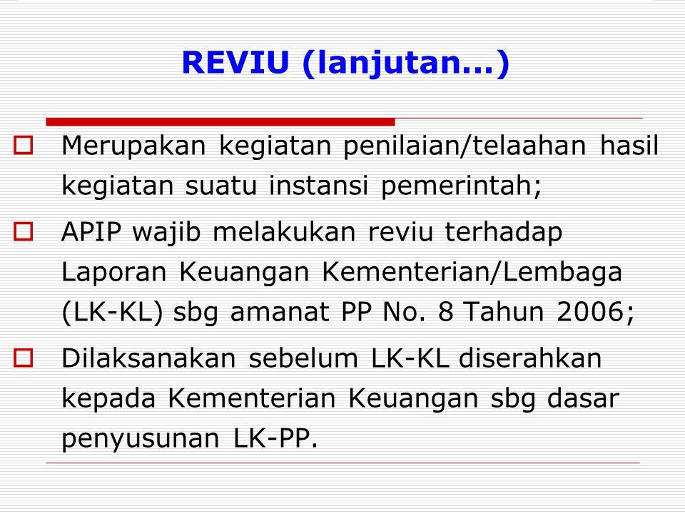 REVIU (lanjutan...) Merupakan kegiatan penilaian/telaahan hasil kegiatan suatu instansi pemerintah;