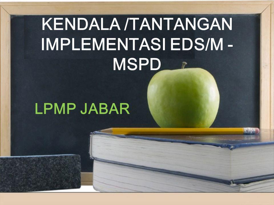 KENDALA /TANTANGAN IMPLEMENTASI EDS/M - MSPD