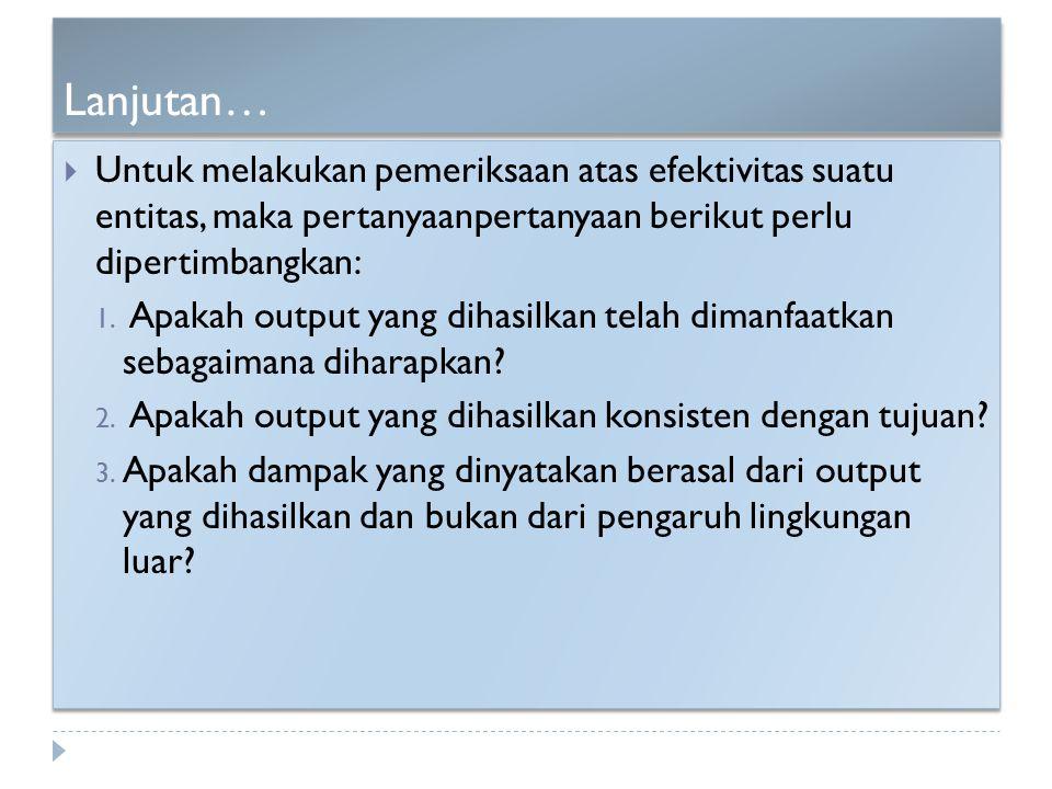 Lanjutan… Untuk melakukan pemeriksaan atas efektivitas suatu entitas, maka pertanyaanpertanyaan berikut perlu dipertimbangkan: