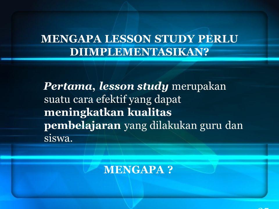 MENGAPA LESSON STUDY PERLU DIIMPLEMENTASIKAN