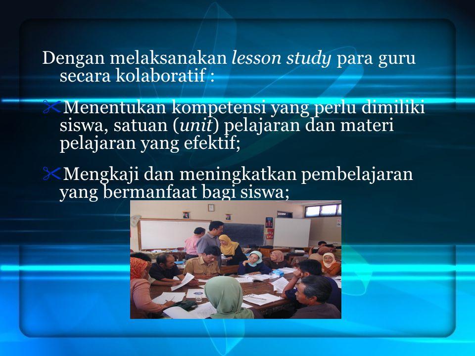 Dengan melaksanakan lesson study para guru secara kolaboratif :