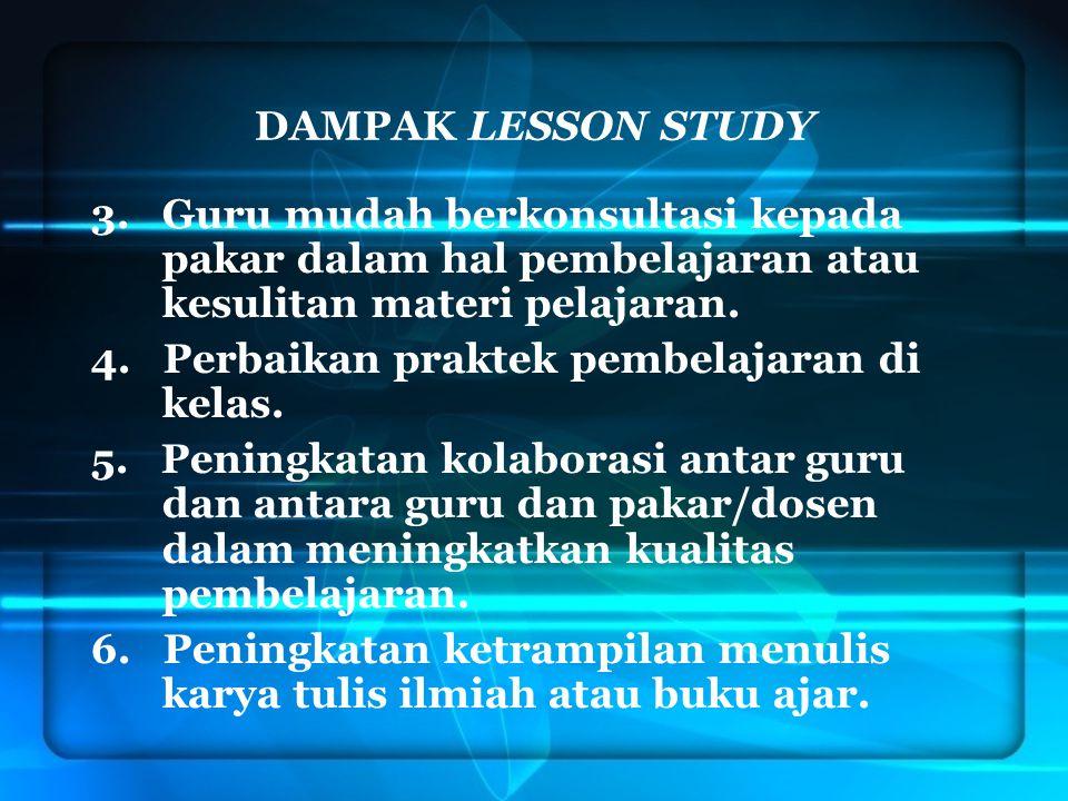 DAMPAK LESSON STUDY 3. Guru mudah berkonsultasi kepada pakar dalam hal pembelajaran atau kesulitan materi pelajaran.