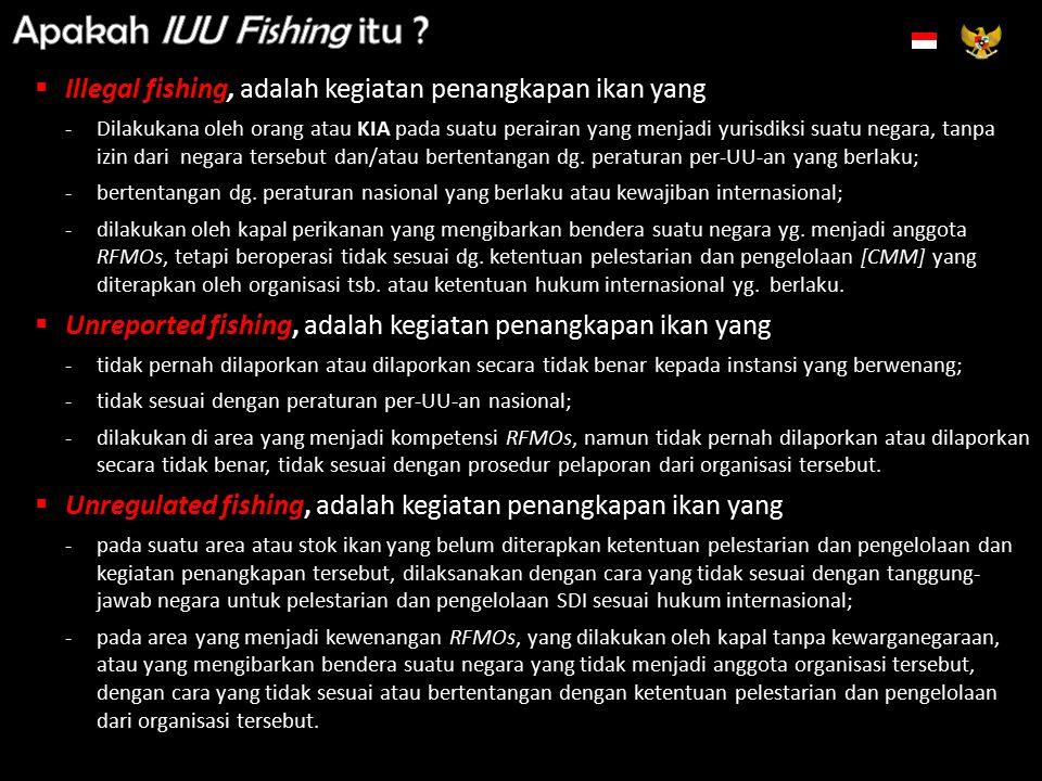 Apakah IUU Fishing itu Illegal fishing, adalah kegiatan penangkapan ikan yang.