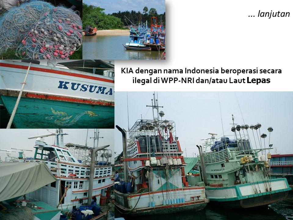 ... lanjutan KIA dengan nama Indonesia beroperasi secara ilegal di WPP-NRI dan/atau Laut Lepas