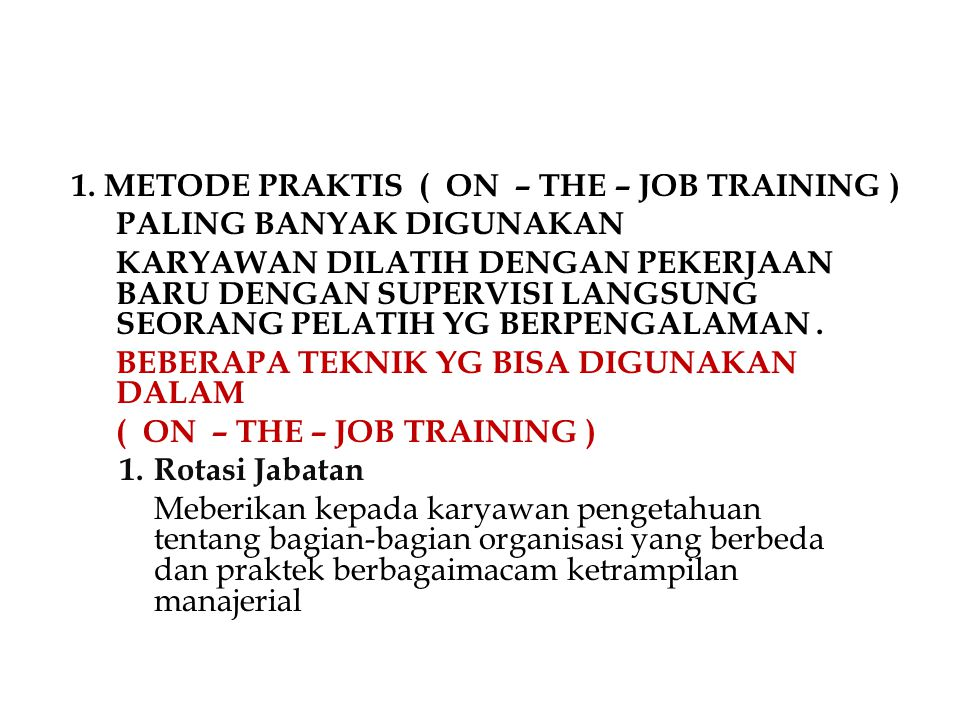 1. METODE PRAKTIS ( ON – THE – JOB TRAINING )
