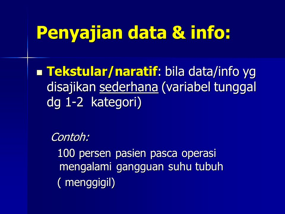 Penyajian data & info: Tekstular/naratif: bila data/info yg disajikan sederhana (variabel tunggal dg 1-2 kategori)