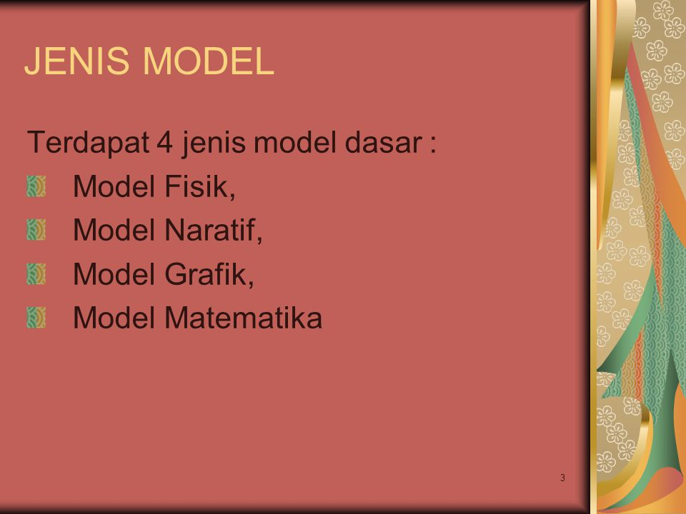 JENIS MODEL Terdapat 4 jenis model dasar : Model Fisik, Model Naratif,