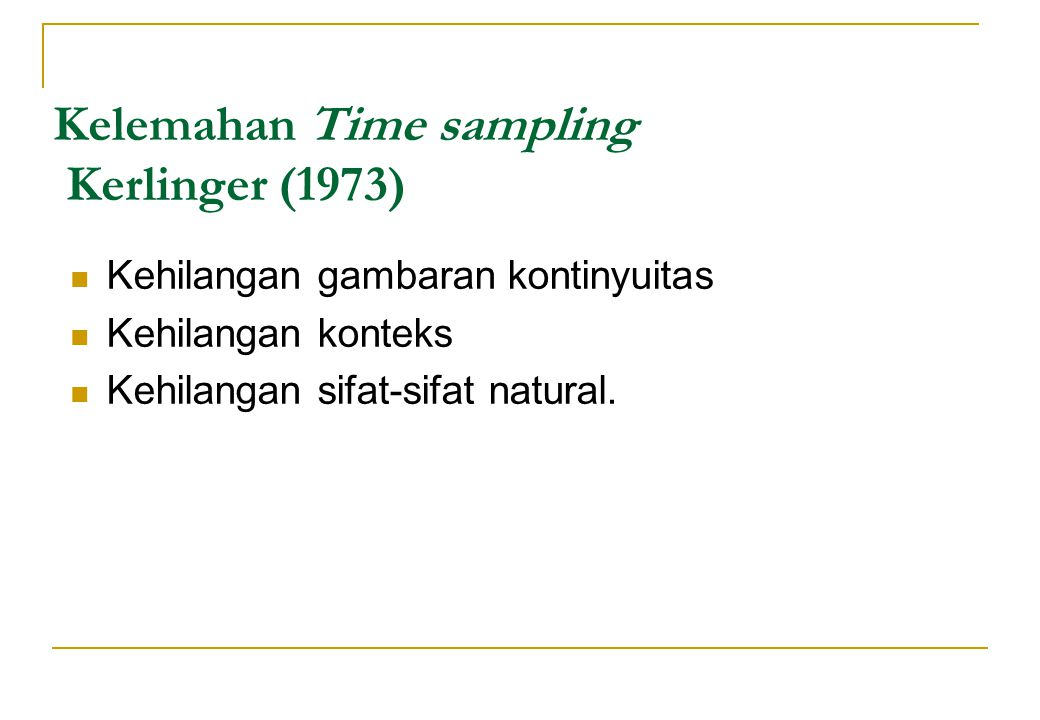 Kelemahan Time sampling Kerlinger (1973)