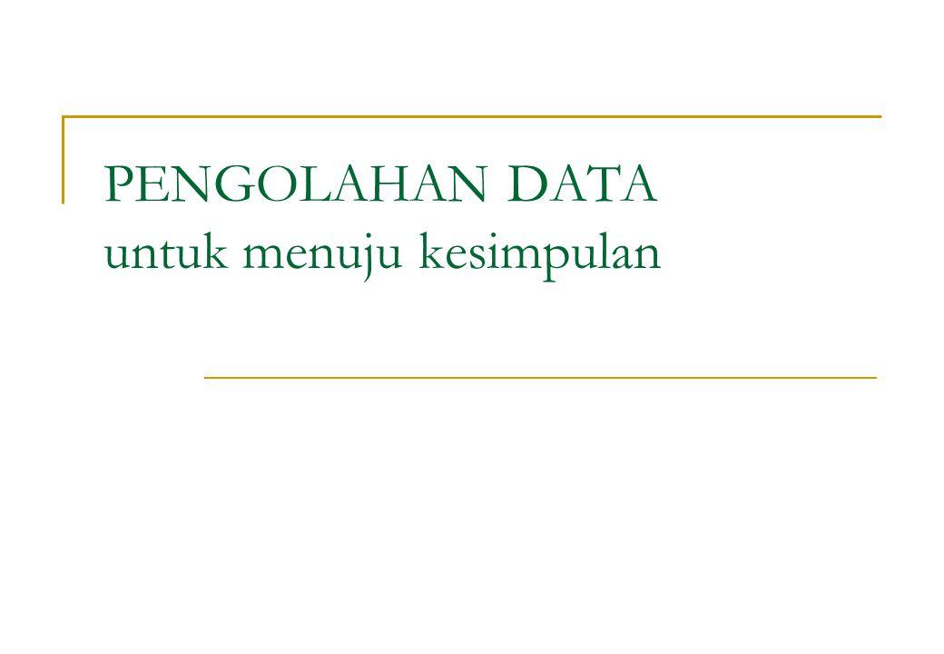PENGOLAHAN DATA untuk menuju kesimpulan