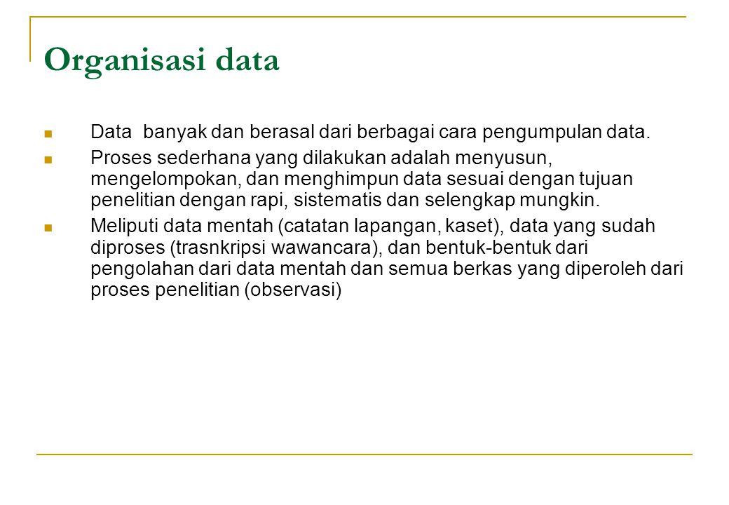 Organisasi data Data banyak dan berasal dari berbagai cara pengumpulan data.