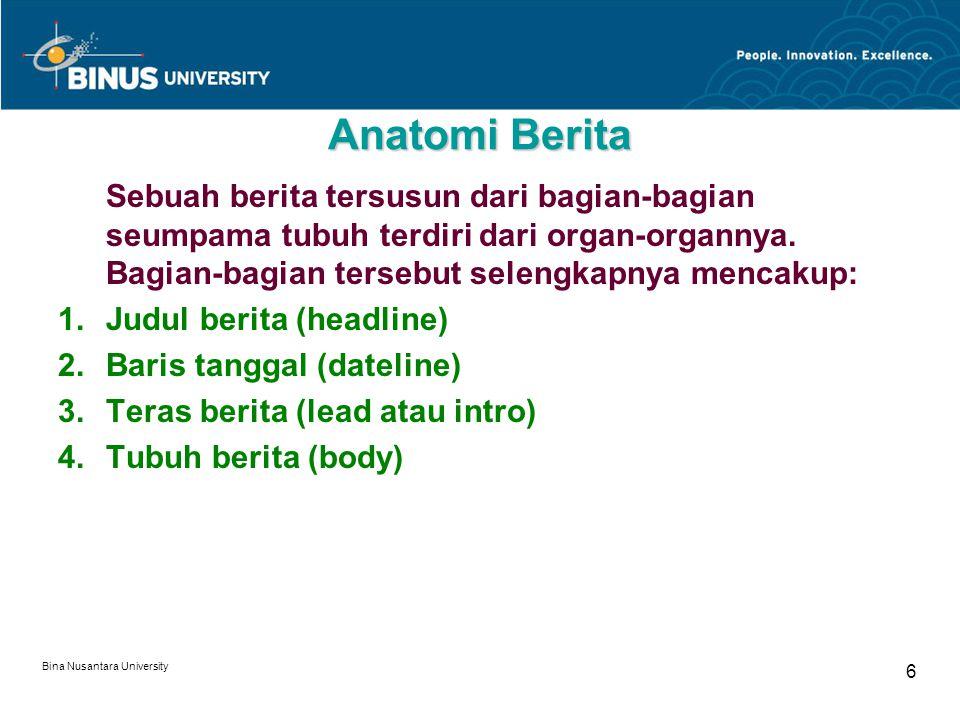 Anatomi Berita Sebuah berita tersusun dari bagian-bagian seumpama tubuh terdiri dari organ-organnya. Bagian-bagian tersebut selengkapnya mencakup: