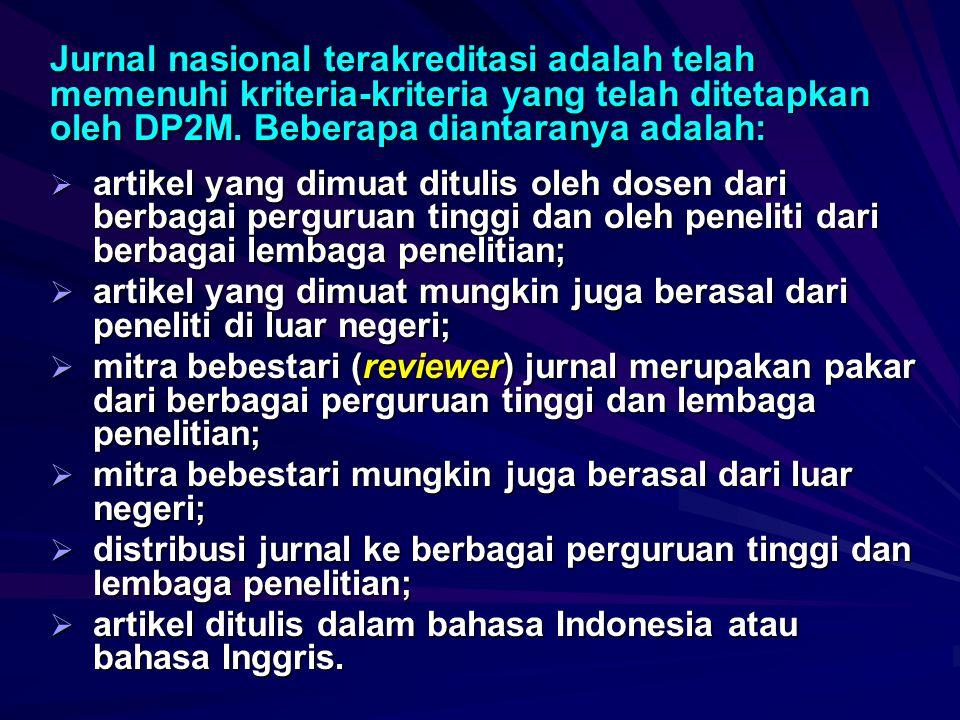 Jurnal nasional terakreditasi adalah telah memenuhi kriteria-kriteria yang telah ditetapkan oleh DP2M. Beberapa diantaranya adalah: