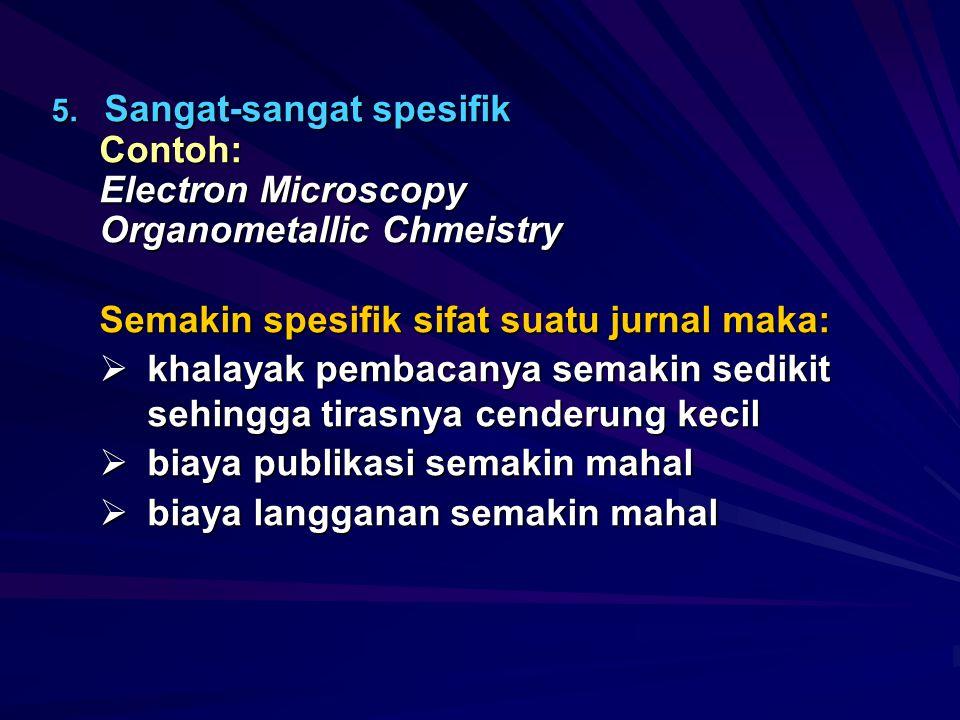 Organometallic Chmeistry Semakin spesifik sifat suatu jurnal maka: