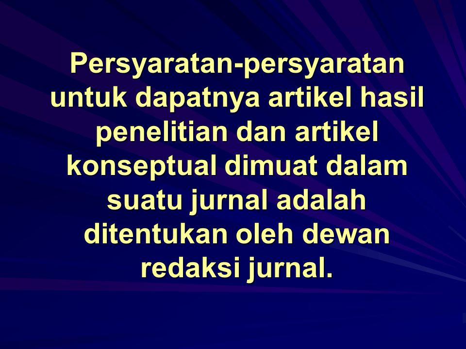 Persyaratan-persyaratan untuk dapatnya artikel hasil penelitian dan artikel konseptual dimuat dalam suatu jurnal adalah ditentukan oleh dewan redaksi jurnal.
