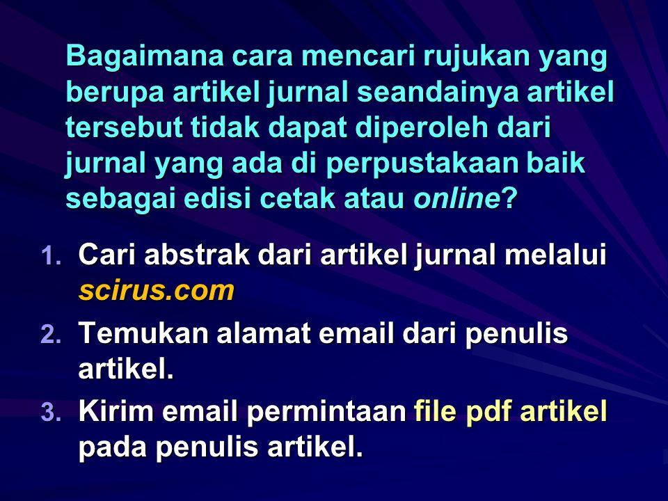 Bagaimana cara mencari rujukan yang berupa artikel jurnal seandainya artikel tersebut tidak dapat diperoleh dari jurnal yang ada di perpustakaan baik sebagai edisi cetak atau online