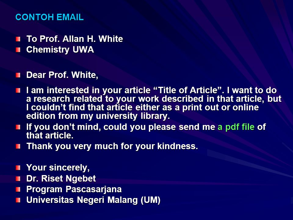 CONTOH EMAIL To Prof. Allan H. White. Chemistry UWA. Dear Prof. White,