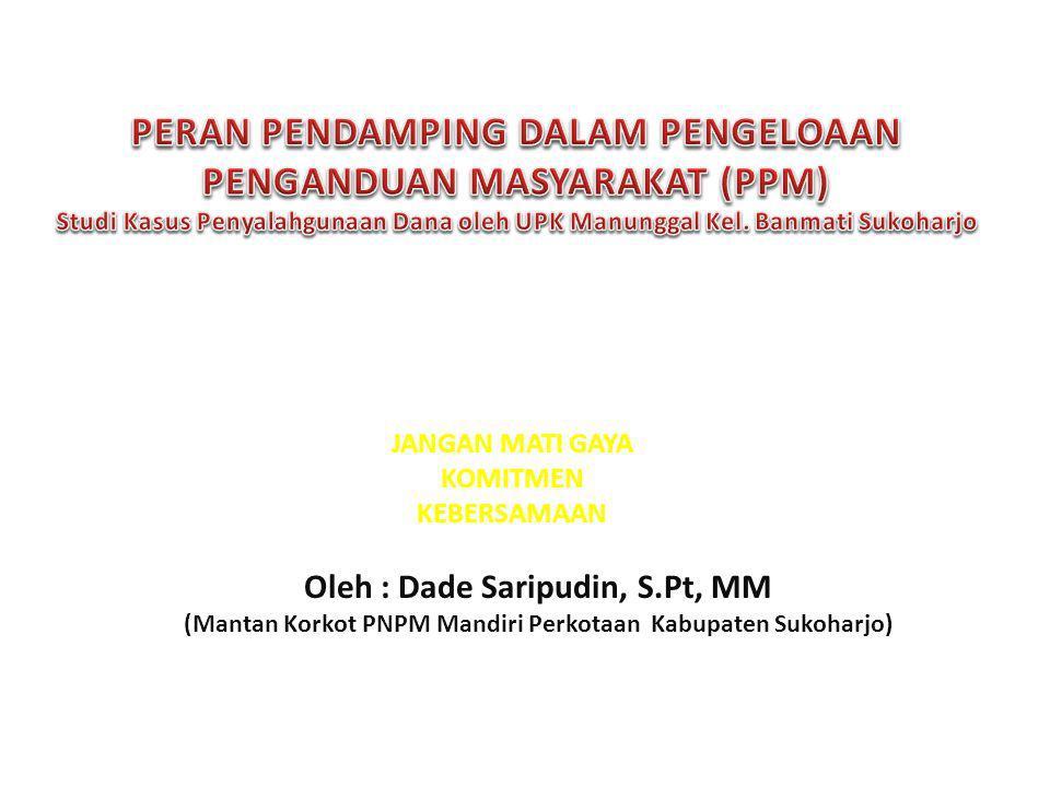 PERAN PENDAMPING DALAM PENGELOAAN PENGANDUAN MASYARAKAT (PPM) Studi Kasus Penyalahgunaan Dana oleh UPK Manunggal Kel. Banmati Sukoharjo