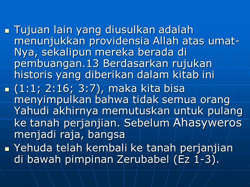 Tujuan lain yang diusulkan adalah menunjukkan providensia Allah atas umat-Nya, sekalipun mereka berada di pembuangan.13 Berdasarkan rujukan historis yang diberikan dalam kitab ini
