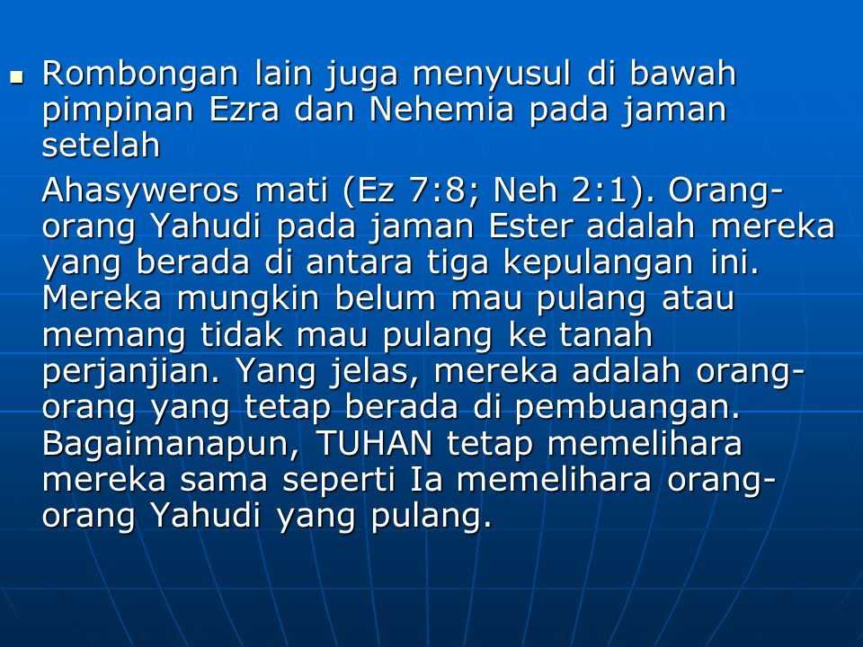 Rombongan lain juga menyusul di bawah pimpinan Ezra dan Nehemia pada jaman setelah