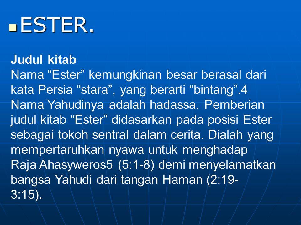 ESTER. Judul kitab. Nama Ester kemungkinan besar berasal dari kata Persia stara , yang berarti bintang .4.