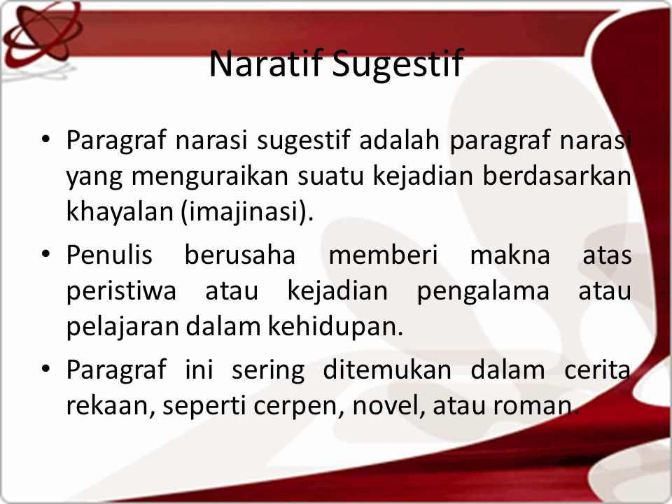 Naratif Sugestif Paragraf narasi sugestif adalah paragraf narasi yang menguraikan suatu kejadian berdasarkan khayalan (imajinasi).