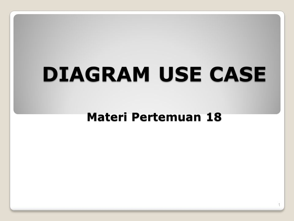 DIAGRAM USE CASE Materi Pertemuan 18