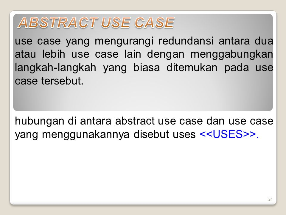 use case yang mengurangi redundansi antara dua atau lebih use case lain dengan menggabungkan langkah-langkah yang biasa ditemukan pada use case tersebut.