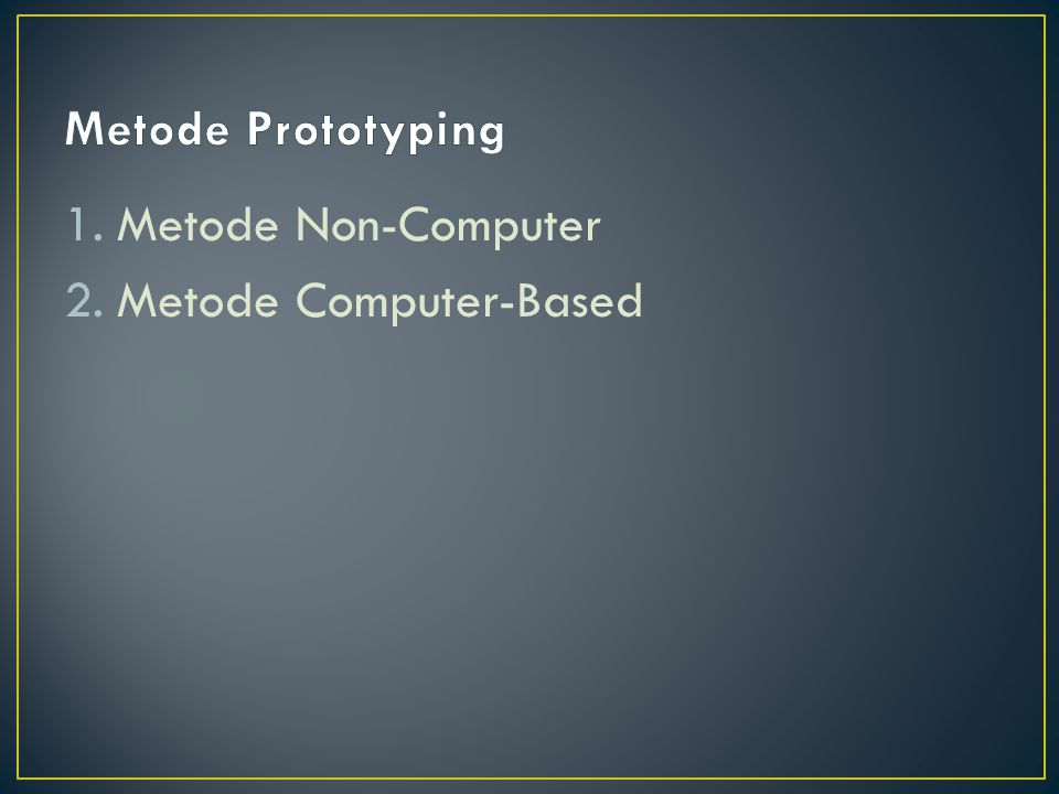 Metode Prototyping Metode Non-Computer Metode Computer-Based