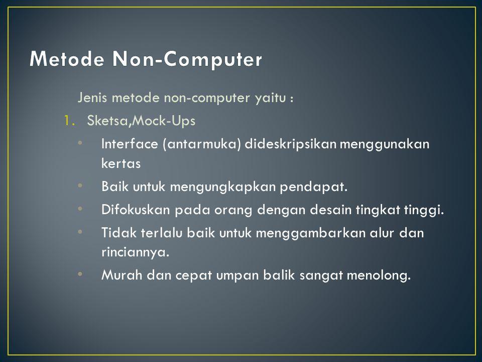 Metode Non-Computer Jenis metode non-computer yaitu : Sketsa,Mock-Ups