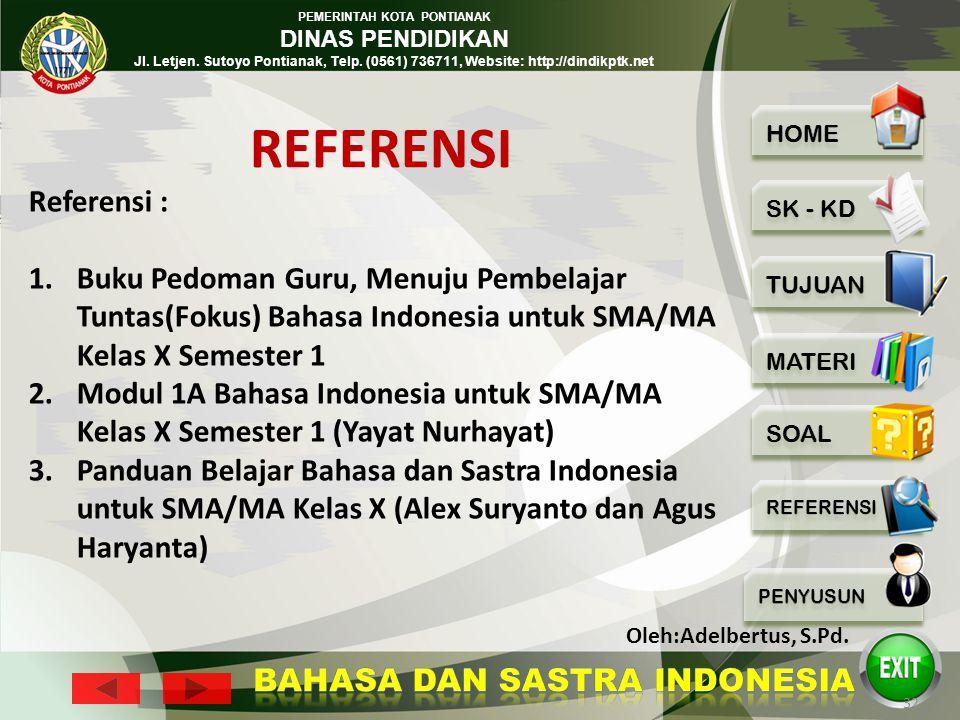 REFERENSI Referensi : Buku Pedoman Guru, Menuju Pembelajar Tuntas(Fokus) Bahasa Indonesia untuk SMA/MA Kelas X Semester 1.