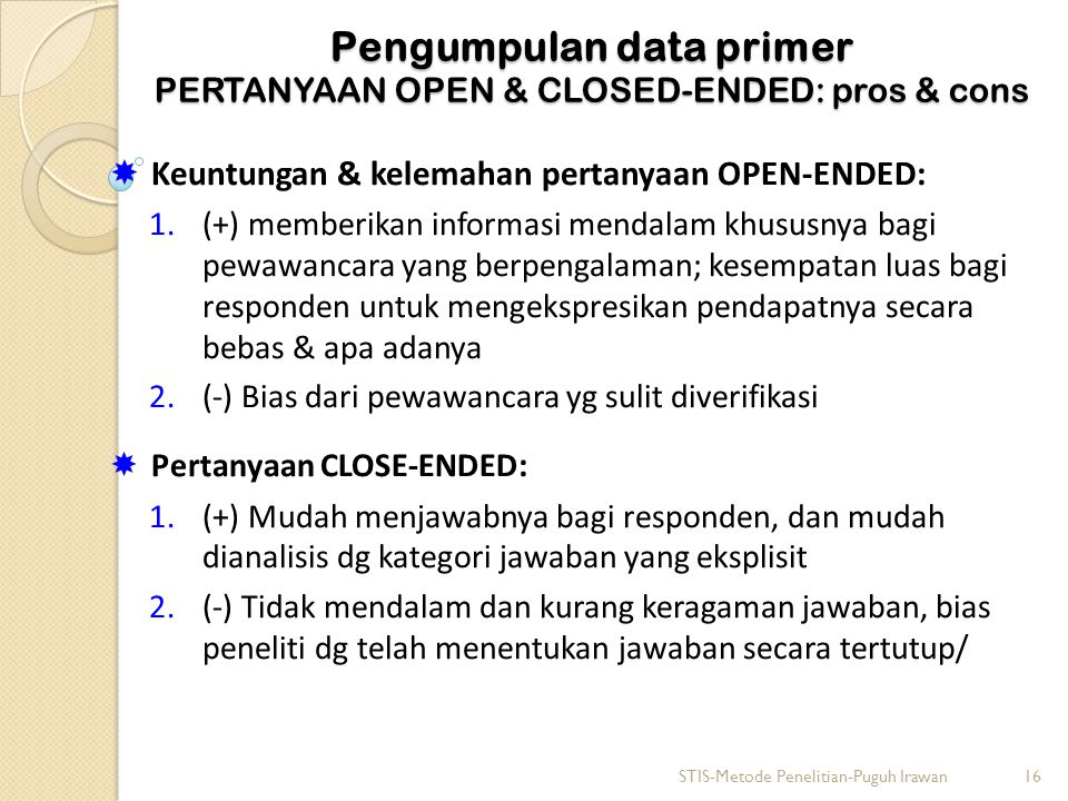 Pengumpulan data primer PERTANYAAN OPEN & CLOSED-ENDED: pros & cons