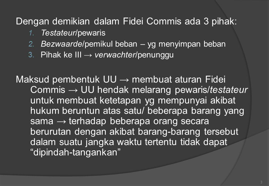 Dengan demikian dalam Fidei Commis ada 3 pihak: