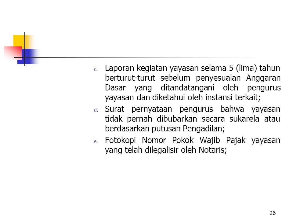 Laporan kegiatan yayasan selama 5 (lima) tahun berturut-turut sebelum penyesuaian Anggaran Dasar yang ditandatangani oleh pengurus yayasan dan diketahui oleh instansi terkait;