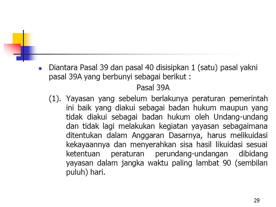 Diantara Pasal 39 dan pasal 40 disisipkan 1 (satu) pasal yakni pasal 39A yang berbunyi sebagai berikut :