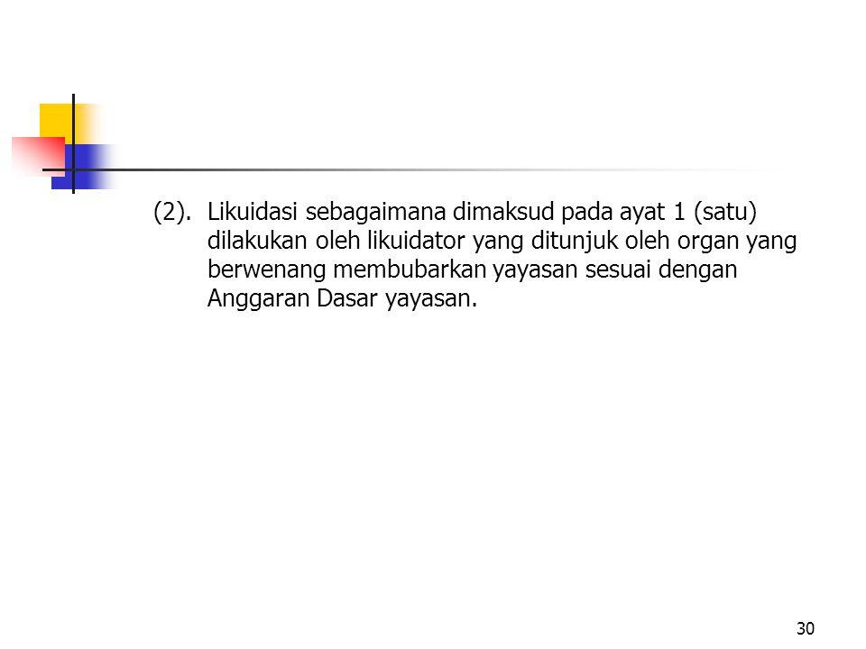 (2). Likuidasi sebagaimana dimaksud pada ayat 1 (satu)