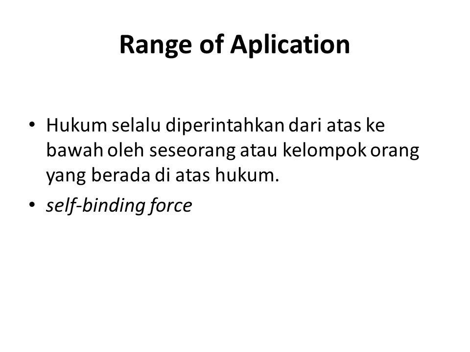 Range of Aplication Hukum selalu diperintahkan dari atas ke bawah oleh seseorang atau kelompok orang yang berada di atas hukum.