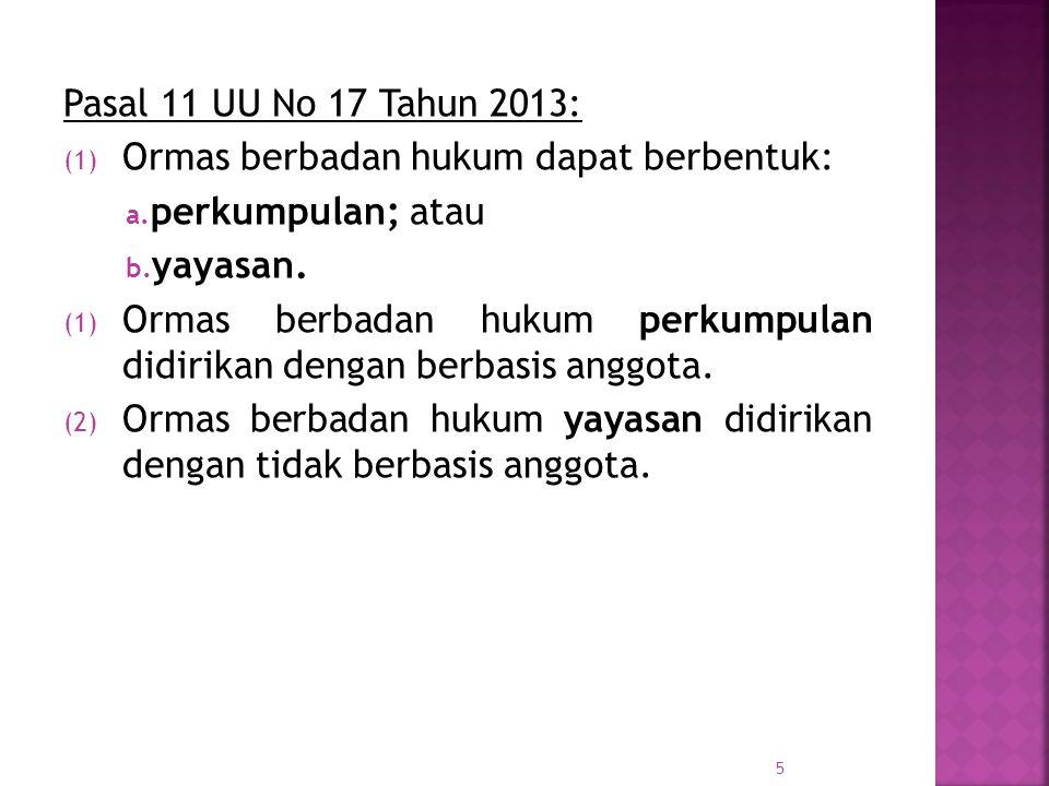 Pasal 11 UU No 17 Tahun 2013: Ormas berbadan hukum dapat berbentuk: perkumpulan; atau. yayasan.