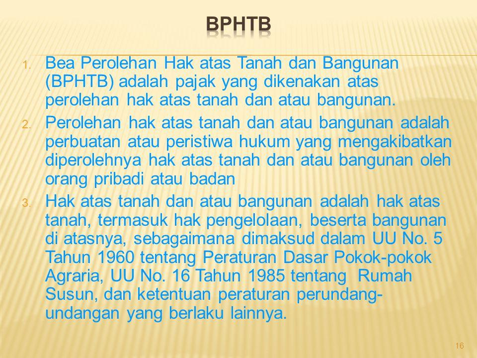 BPHTB Bea Perolehan Hak atas Tanah dan Bangunan (BPHTB) adalah pajak yang dikenakan atas perolehan hak atas tanah dan atau bangunan.
