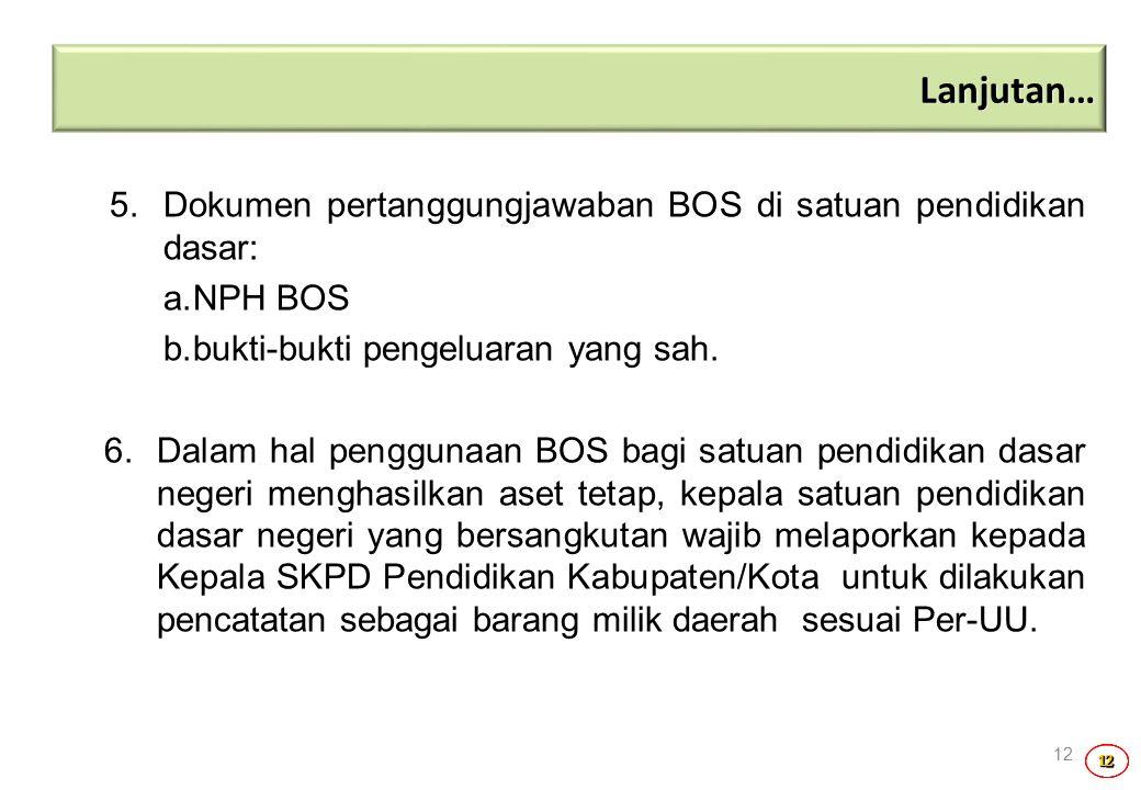 Lanjutan… 5. Dokumen pertanggungjawaban BOS di satuan pendidikan dasar: NPH BOS. bukti-bukti pengeluaran yang sah.