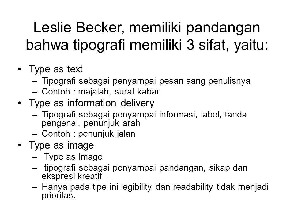 Leslie Becker, memiliki pandangan bahwa tipografi memiliki 3 sifat, yaitu: