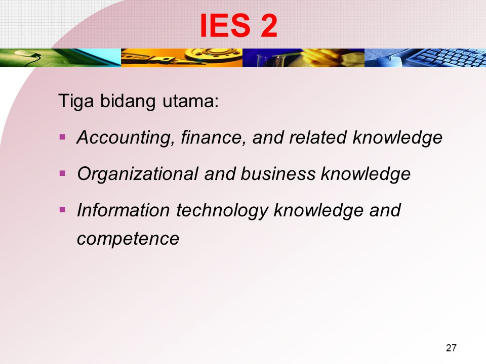 IES 2 Tiga bidang utama: Accounting, finance, and related knowledge