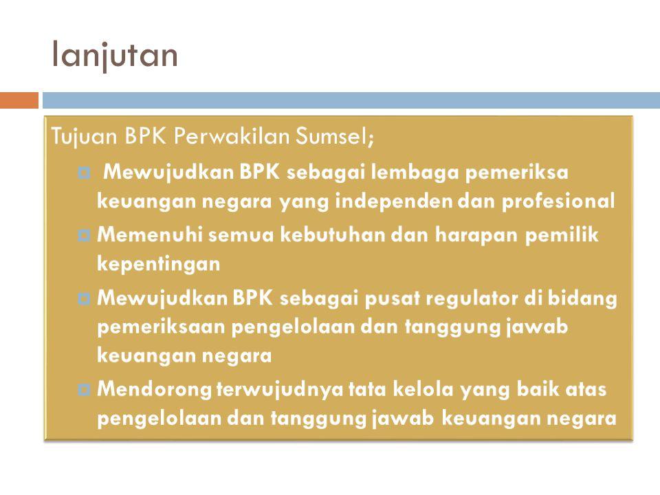 lanjutan Tujuan BPK Perwakilan Sumsel;