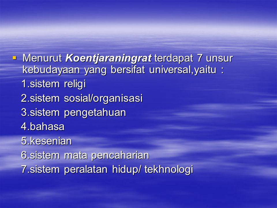 Menurut Koentjaraningrat terdapat 7 unsur kebudayaan yang bersifat universal,yaitu :